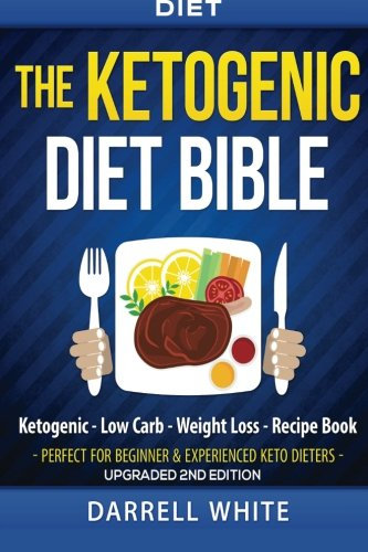 Diet: The Ketogenic Diet Beginner's Bible: Ketogenic – Low Carb – Weight Loss – Fat Loss (Fat Loss, High Fat, Low Carb, Atkins Diet, Whole Diet, HCG Diet, Lose Fat) (Volume 1)