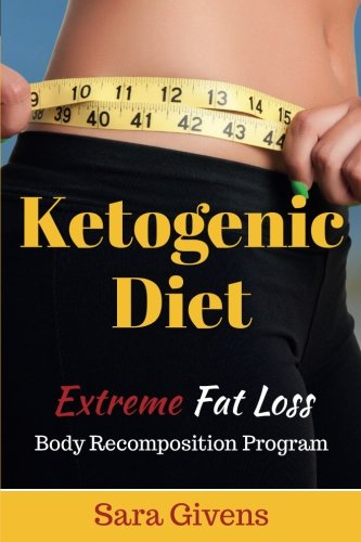 Ketogenic Diet: An Extreme Fat Loss Recomposition Program (ketogenic diet, ketogenic diet for weight loss, ketogenic diet for beginners, diabetes … Carb Diet, anti inflammatory diet) (Volume 1)