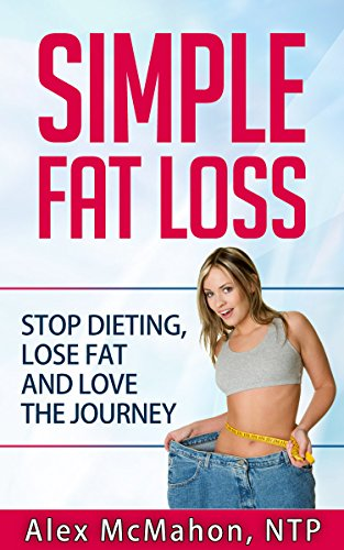 Fat Loss: Simple Fat Loss: Stop Dieting, Lose Fat and Love The Journey (fat loss, build muscle, weight loss, fat loss diet, how to lose fat, how to lose weight, diet)