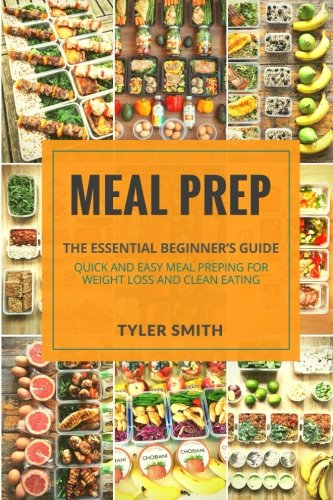 Meal Prep: Beginner's Guide to 21 Days of Rapid Fat Loss and Unlimited Energy with Meal Preparation – Quick and Easy Whole Food Recipes for Weight Loss and Clean Eating (Volume 3)